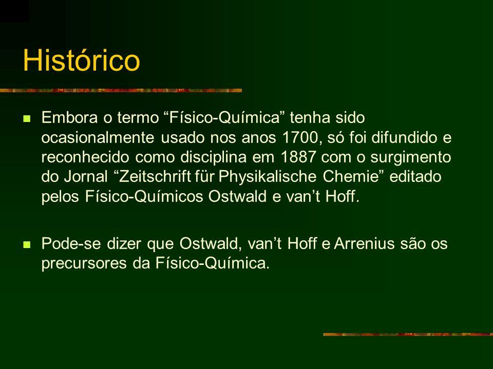 Histórico Embora o termo Físico-Química tenha sido ocasionalmente usado nos anos 1700, só foi difundido e reconhecido como disciplina em 1887 com o su