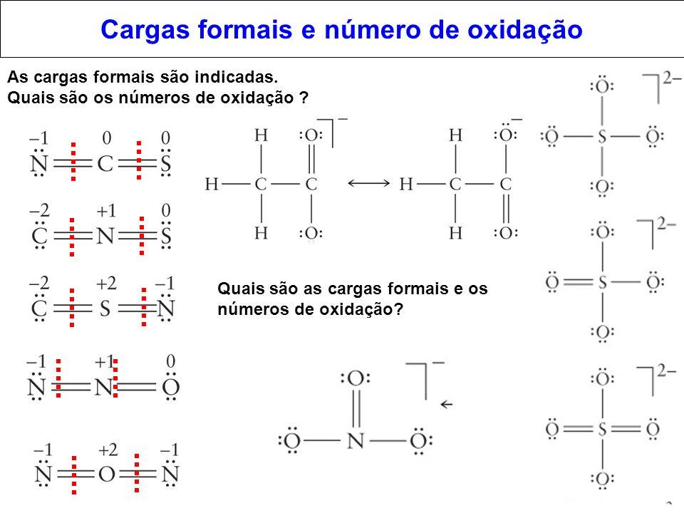 Cargas formais e número de oxidação As cargas formais são indicadas. Quais são os números de oxidação ? Quais são as cargas formais e os números de ox
