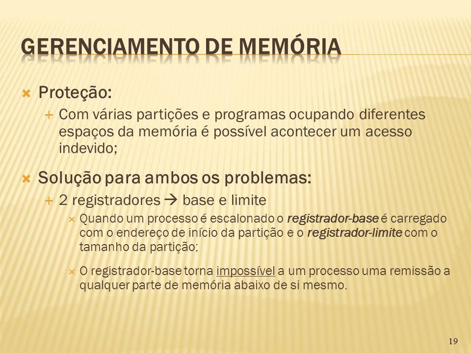 Proteção: Com várias partições e programas ocupando diferentes espaços da memória é possível acontecer um acesso indevido; Solução para ambos os probl