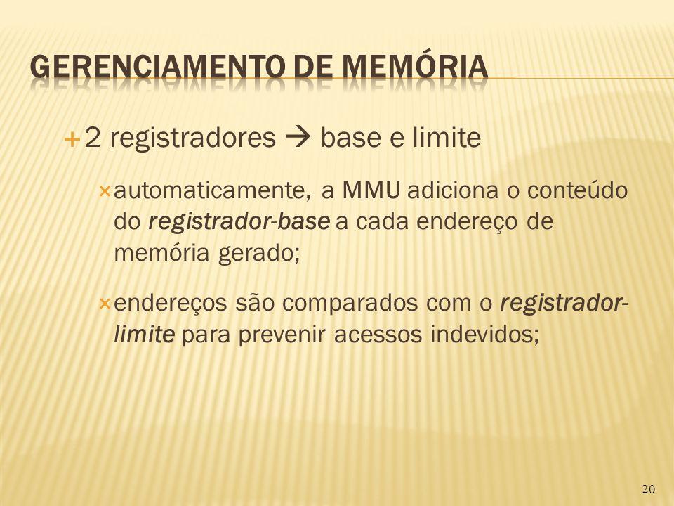 2 registradores base e limite automaticamente, a MMU adiciona o conteúdo do registrador-base a cada endereço de memória gerado; endereços são comparad