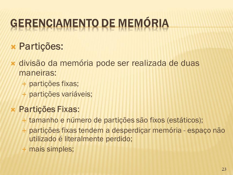 Partições: divisão da memória pode ser realizada de duas maneiras: partições fixas; partições variáveis; Partições Fixas: tamanho e número de partiçõe