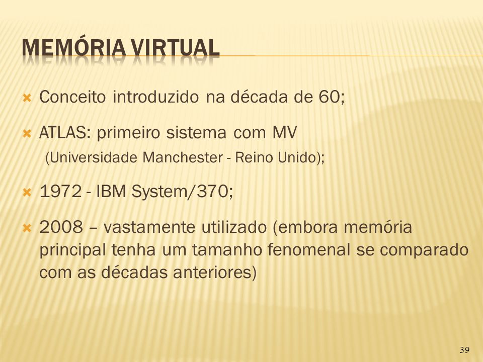 Conceito introduzido na década de 60; ATLAS: primeiro sistema com MV (Universidade Manchester - Reino Unido); 1972 - IBM System/370; 2008 – vastamente