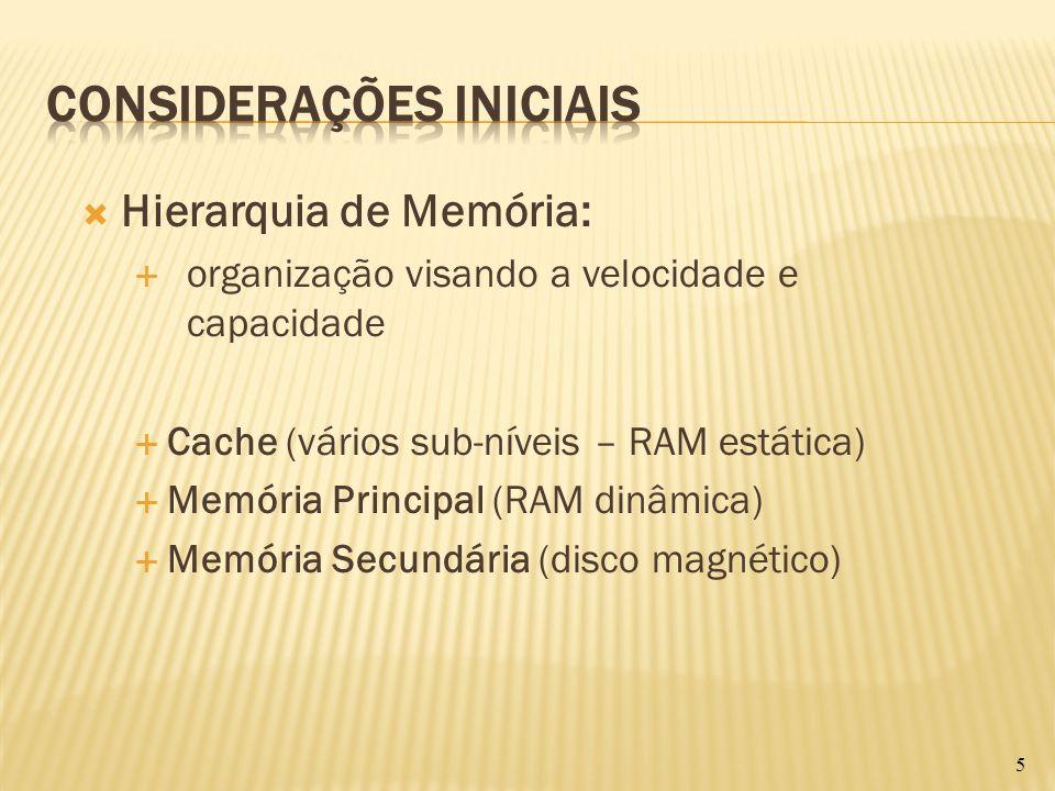 Hierarquia de Memória: Cache (vários sub-níveis – RAM estática) Pequena quantidade – k bytes Alto custo por byte Muito rápida Volátil Memória Principal (RAM dinâmica) Memória Secundária (disco magnético) 6