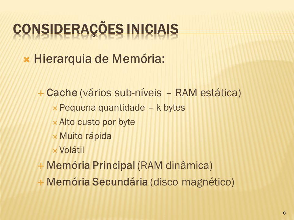 Hierarquia de Memória: Cache (vários sub-níveis – RAM estática) Pequena quantidade – k bytes Alto custo por byte Muito rápida Volátil Memória Principa