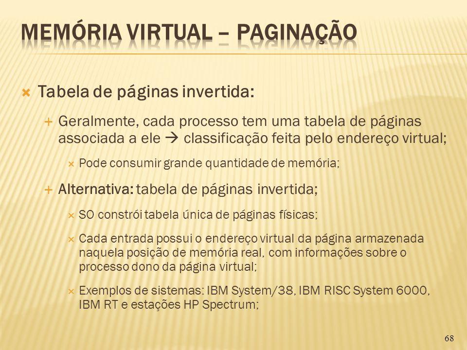 Tabela de páginas invertida: Geralmente, cada processo tem uma tabela de páginas associada a ele classificação feita pelo endereço virtual; Pode consu