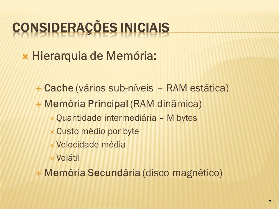 Hierarquia de Memória: Cache (vários sub-níveis – RAM estática) Memória Principal (RAM dinâmica) Memória Secundária (disco magnético) Grande quantidade – G bytes Baixo custo por byte Lenta Não volátil 8
