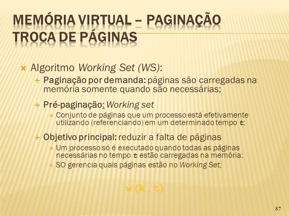 Algoritmo Working Set (WS): Paginação por demanda: páginas são carregadas na memória somente quando são necessárias; Pré-paginação: Working set Conjun