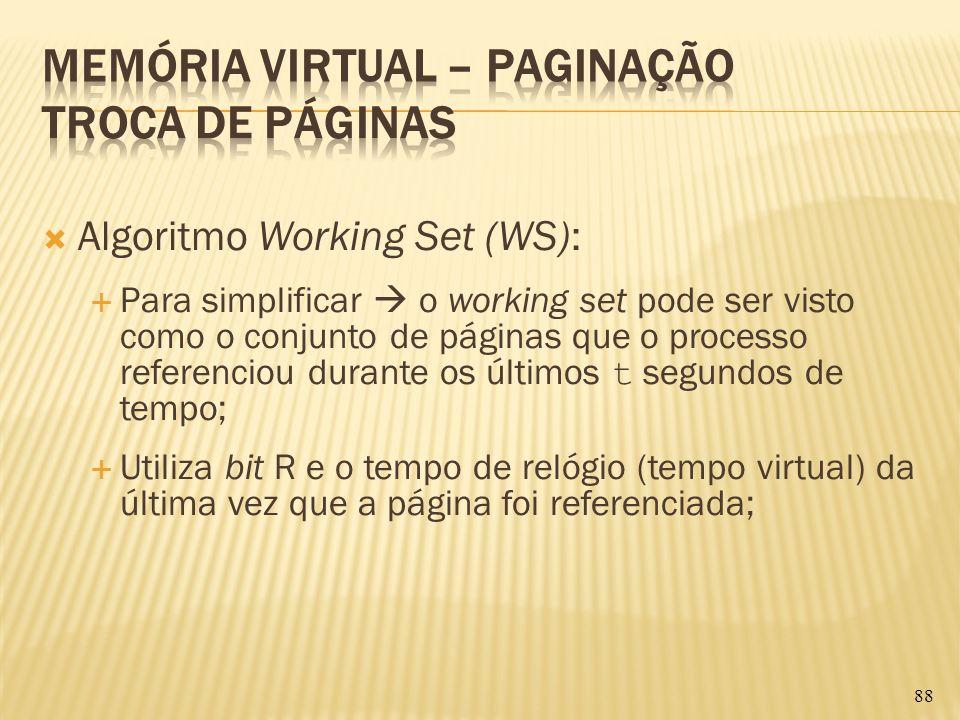 Algoritmo Working Set (WS): Para simplificar o working set pode ser visto como o conjunto de páginas que o processo referenciou durante os últimos t s