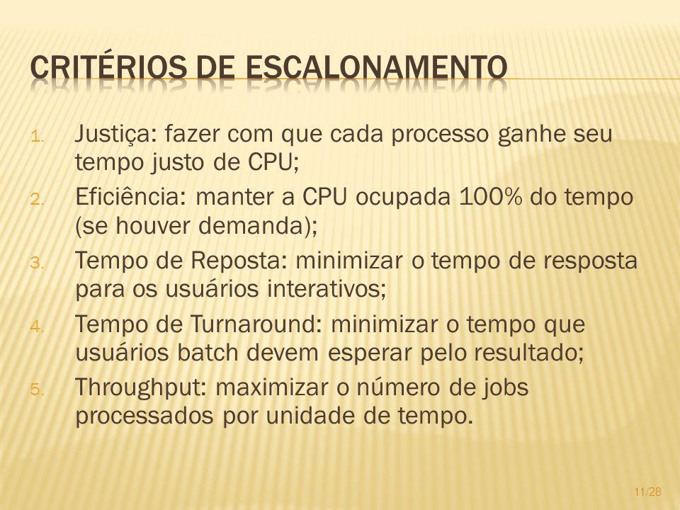 1. Justiça: fazer com que cada processo ganhe seu tempo justo de CPU; 2. Eficiência: manter a CPU ocupada 100% do tempo (se houver demanda); 3. Tempo