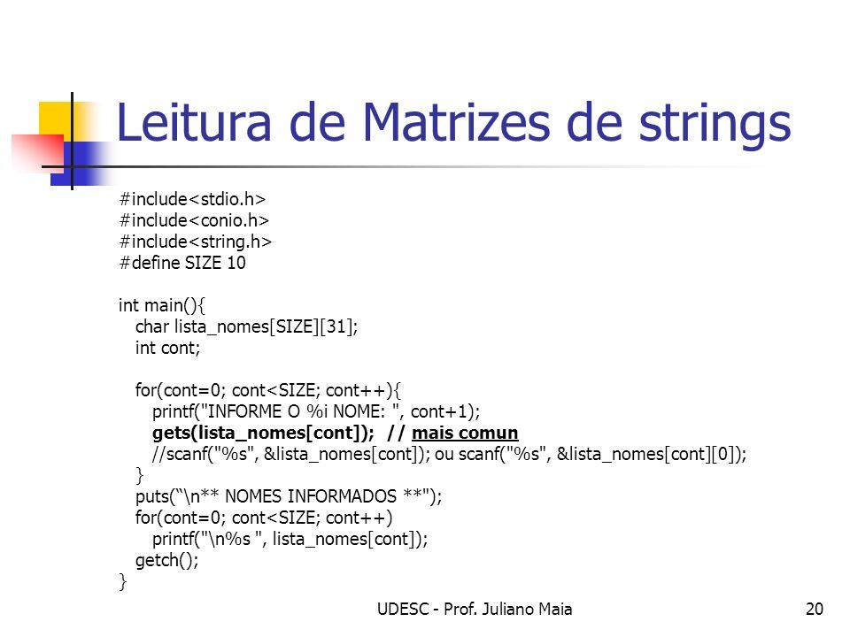 UDESC - Prof. Juliano Maia20 Leitura de Matrizes de strings #include #define SIZE 10 int main(){ char lista_nomes[SIZE][31]; int cont; for(cont=0; con