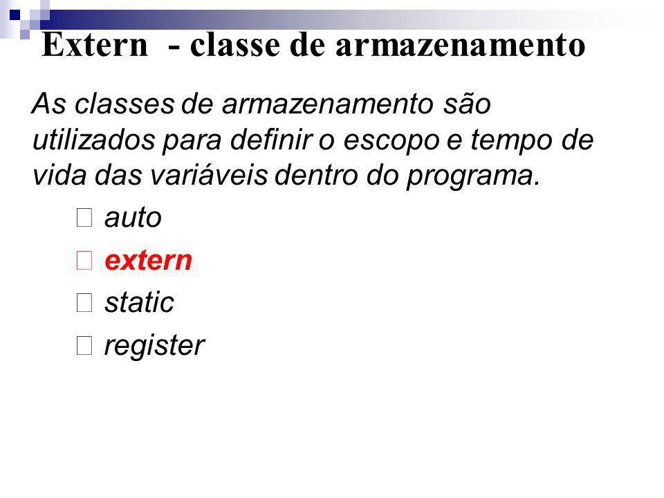 Extern - classe de armazenamento As classes de armazenamento são utilizados para definir o escopo e tempo de vida das variáveis dentro do programa. au
