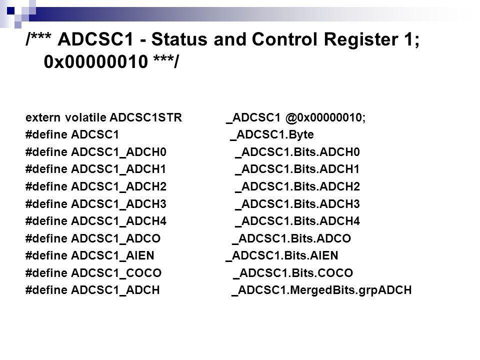/*** ADCSC1 - Status and Control Register 1; 0x00000010 ***/ extern volatile ADCSC1STR _ADCSC1 @0x00000010; #define ADCSC1 _ADCSC1.Byte #define ADCSC1