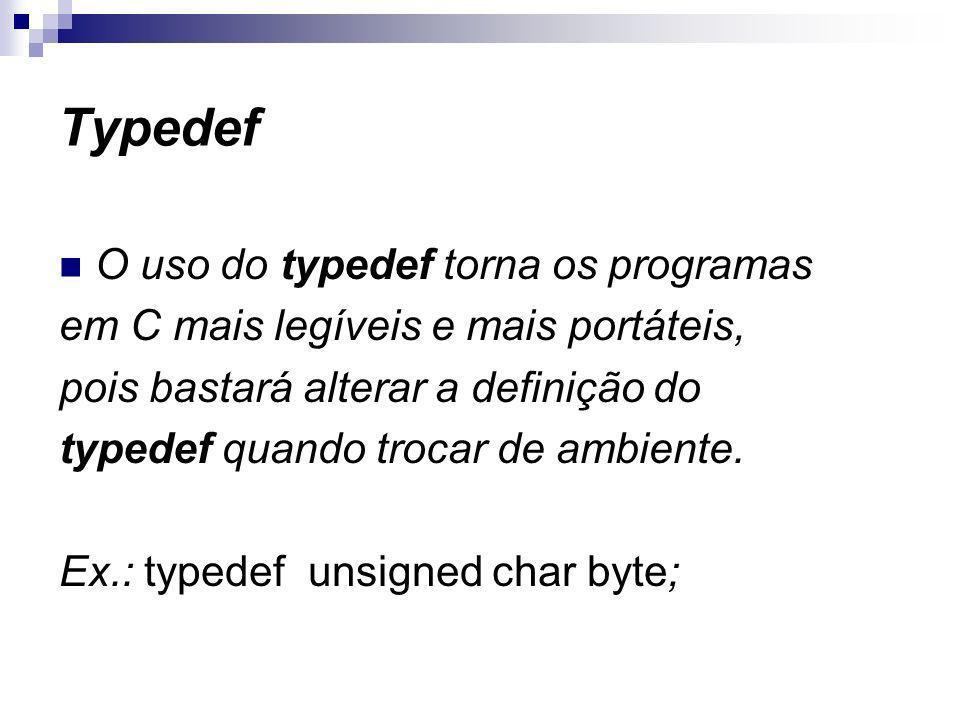 Typedef O uso do typedef torna os programas em C mais legíveis e mais portáteis, pois bastará alterar a definição do typedef quando trocar de ambiente