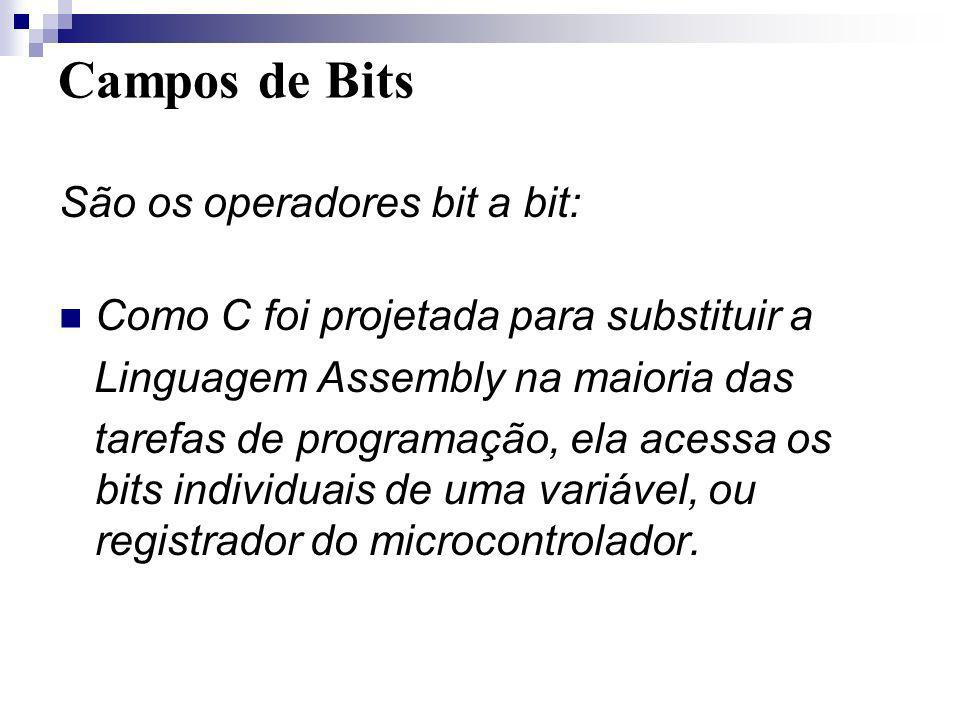 Campos de Bits São os operadores bit a bit: Como C foi projetada para substituir a Linguagem Assembly na maioria das tarefas de programação, ela acess