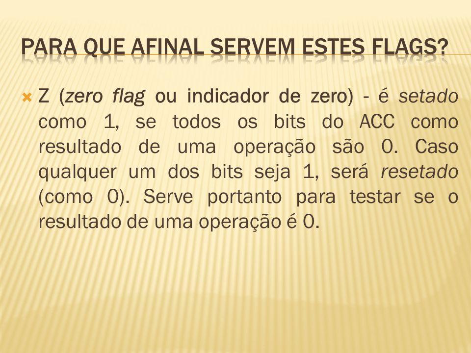 S (sign flag ou indicador de sinal) - é setado pelo sinal do resultado de uma operação no acumulador.