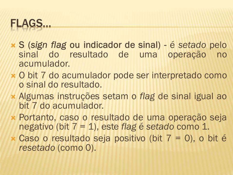 P (parity flag ou indicador de paridade) - representa a paridade do resultado no acumulador.