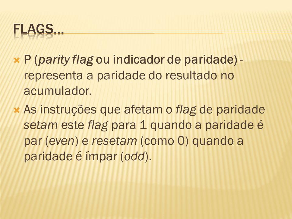 C (carry flag ou indicador de vai um ) - é usado para indicar quando uma soma no acumulador causa vai um (carry out) ao dígito de mais alta ordem.