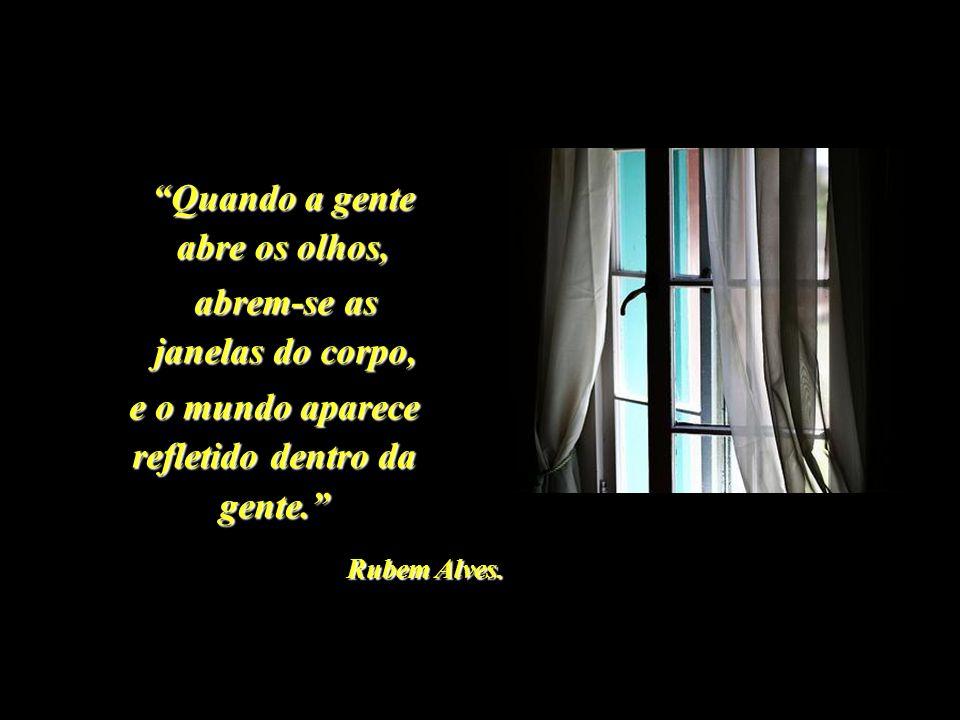 O ato de ver não é coisa natural. Precisa ser aprendido. Rubem Alves Há muitas pessoas de visão perfeita que nada vêem...