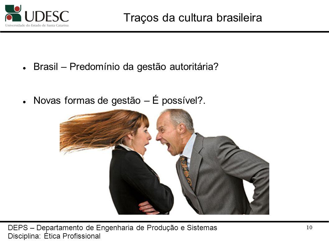 10 Traços da cultura brasileira Brasil – Predomínio da gestão autoritária? Novas formas de gestão – É possível?. 10 DEPS – Departamento de Engenharia