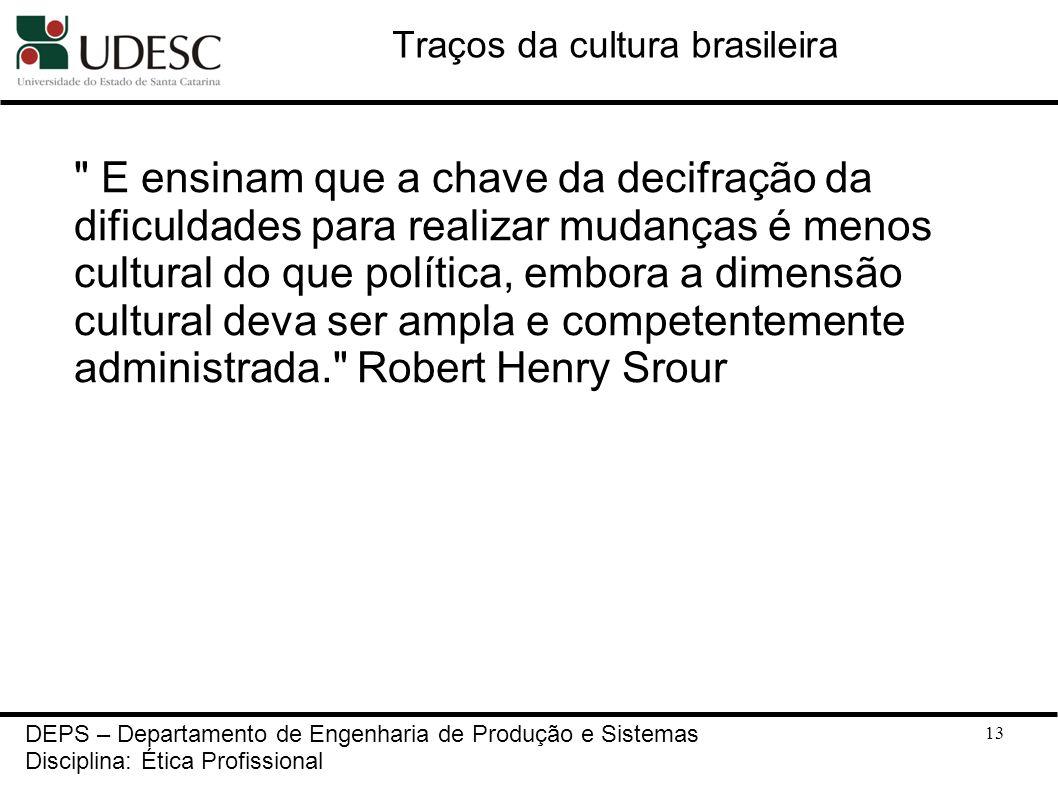13 Traços da cultura brasileira DEPS – Departamento de Engenharia de Produção e Sistemas Disciplina: Ética Profissional