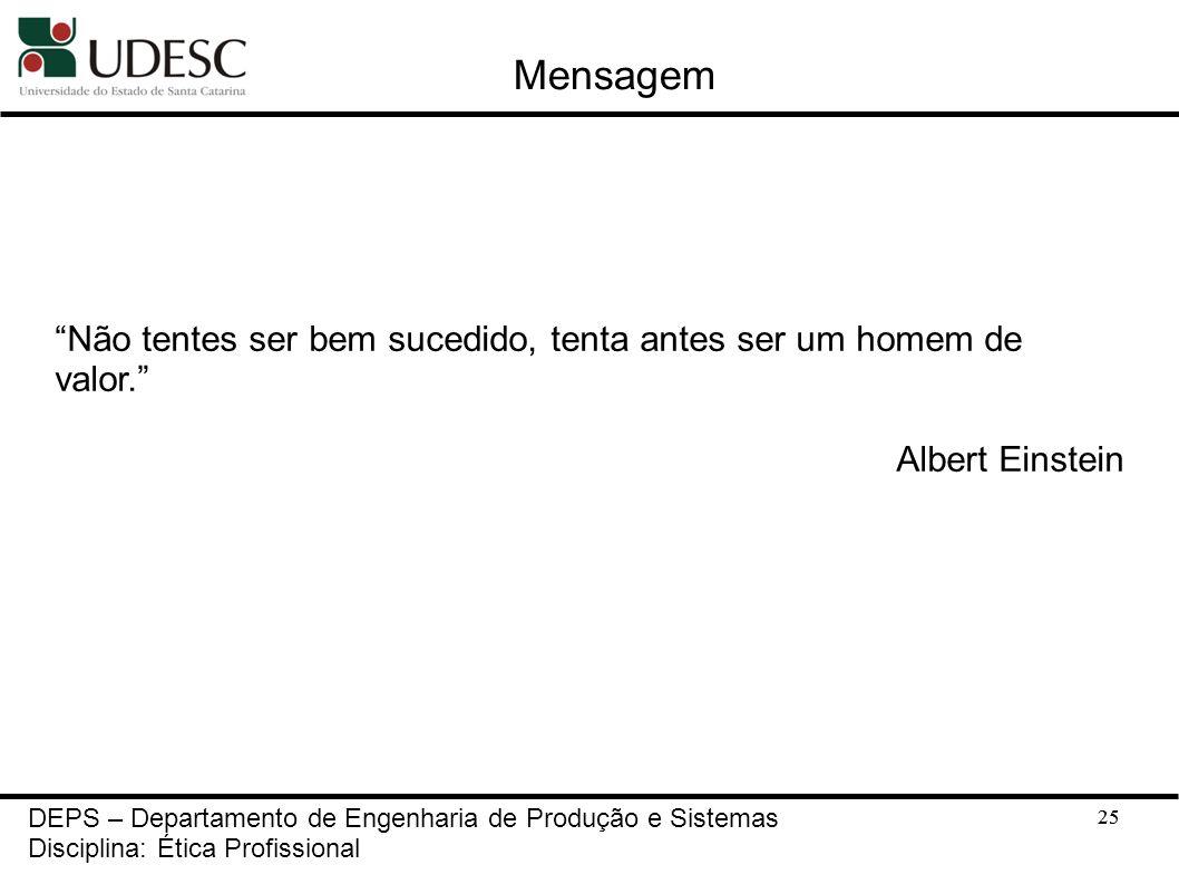 25 Mensagem Não tentes ser bem sucedido, tenta antes ser um homem de valor. Albert Einstein 25 DEPS – Departamento de Engenharia de Produção e Sistema