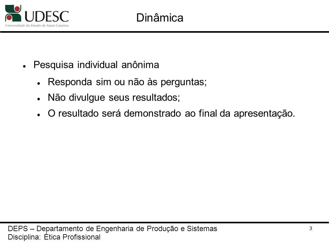 3 Dinâmica Pesquisa individual anônima Responda sim ou não às perguntas; Não divulgue seus resultados; O resultado será demonstrado ao final da aprese