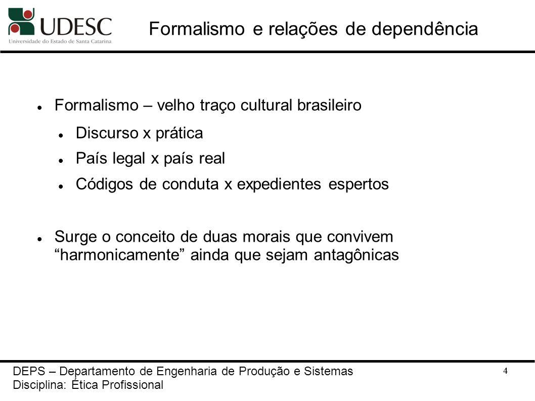 4 Formalismo e relações de dependência Formalismo – velho traço cultural brasileiro Discurso x prática País legal x país real Códigos de conduta x exp