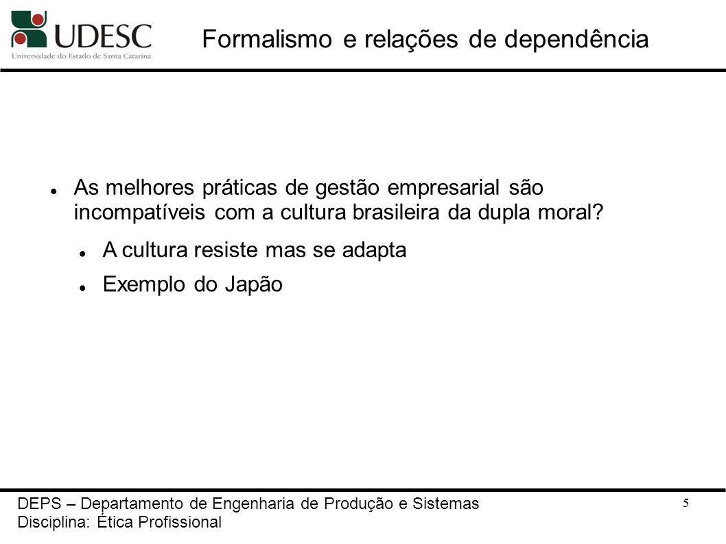 5 Formalismo e relações de dependência As melhores práticas de gestão empresarial são incompatíveis com a cultura brasileira da dupla moral? A cultura