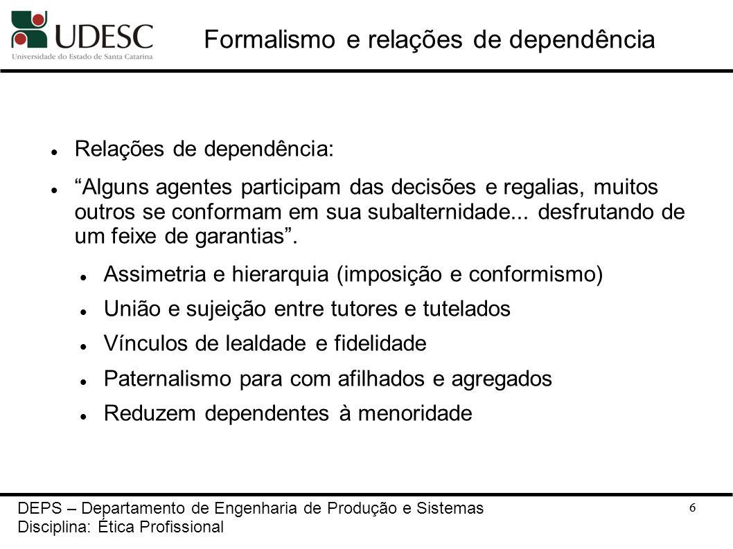 6 Formalismo e relações de dependência Relações de dependência: Alguns agentes participam das decisões e regalias, muitos outros se conformam em sua s