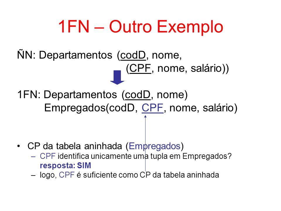 Dependência Funcional Conceito necessário para o entendimento da segunda e terceira formas normais Definição –um atributo A 2 depende funcionalmente de um atributo A 1 (ou um atributo A 1 determina um atributo A 2 ) quando, em todas linhas da tabela, para cada valor de A 1 que aparece na tabela, aparece o mesmo valor de A 2