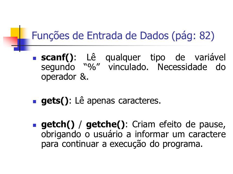 Funções de Entrada de Dados (pág: 82) scanf(): Lê qualquer tipo de variável segundo % vinculado. Necessidade do operador &. gets(): Lê apenas caracter
