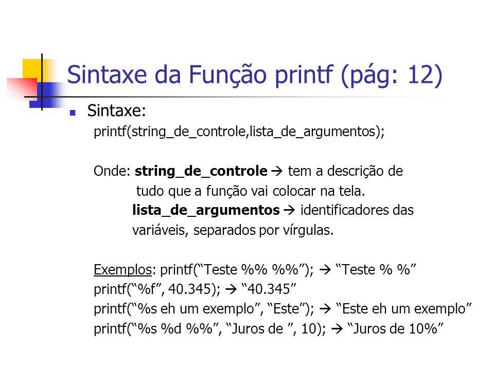Sintaxe da Função printf (pág: 12) Sintaxe: printf(string_de_controle,lista_de_argumentos); Onde: string_de_controle tem a descrição de tudo que a fun