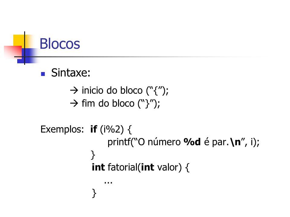 Blocos Sintaxe: inicio do bloco ({); fim do bloco (}); Exemplos: if (i%2) { printf(O número %d é par.\n, i); } int fatorial(int valor) {... }