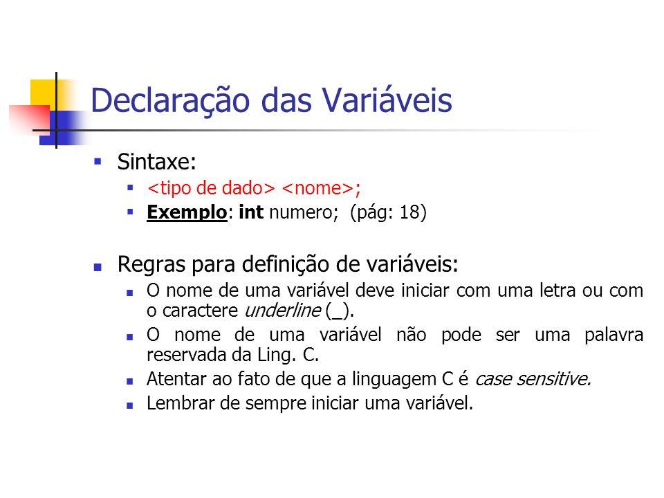 Declaração das Variáveis Sintaxe: ; Exemplo: int numero; (pág: 18) Regras para definição de variáveis: O nome de uma variável deve iniciar com uma let