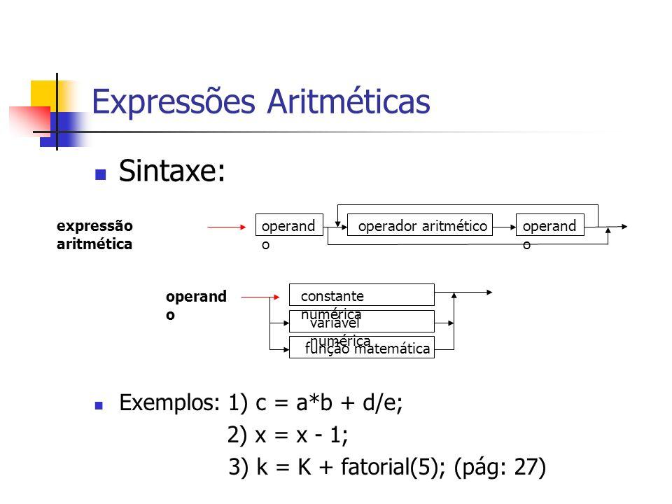 Operadores Aritméticos e de Atribuição + Soma (inteira e ponto flutuante) - Subtração ou Troca de sinal (inteira e ponto flutuante) * Multiplicação (inteira e ponto flutuante) / Divisão (inteira e ponto flutuante) % Resto de divisão (de inteiros) ++ Incremento (inteiro e ponto flutuante) -- Decremento (inteiro e ponto flutuante) (pág: 22)