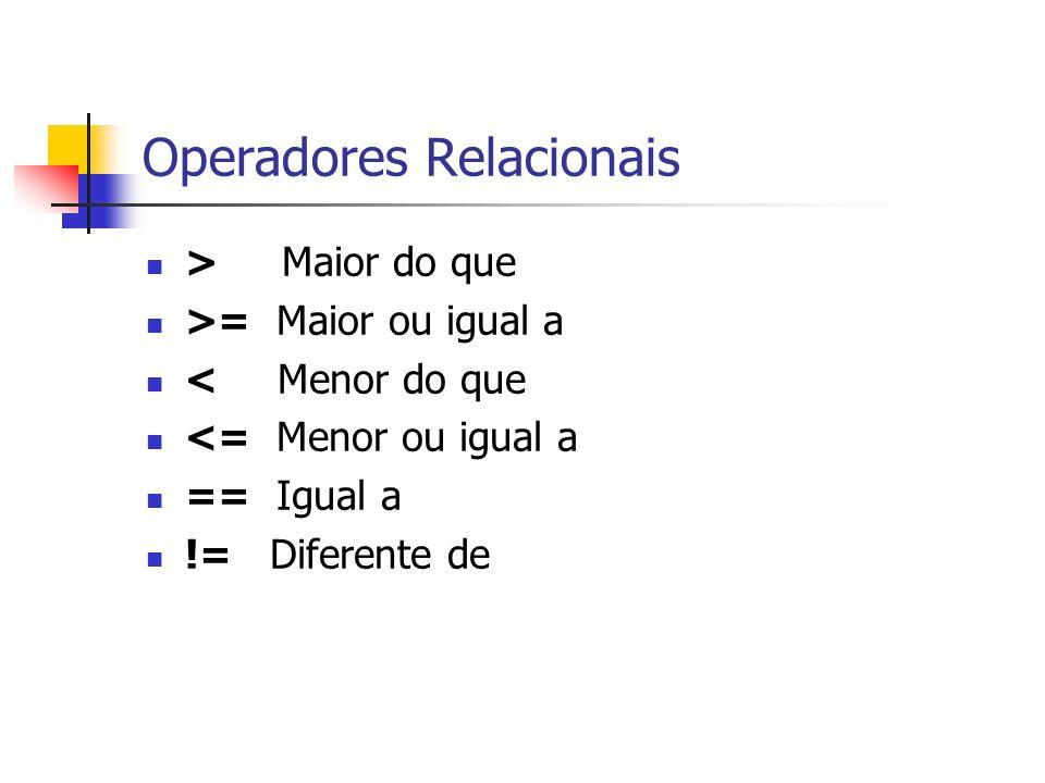 Operadores Relacionais > Maior do que >= Maior ou igual a < Menor do que <= Menor ou igual a == Igual a != Diferente de
