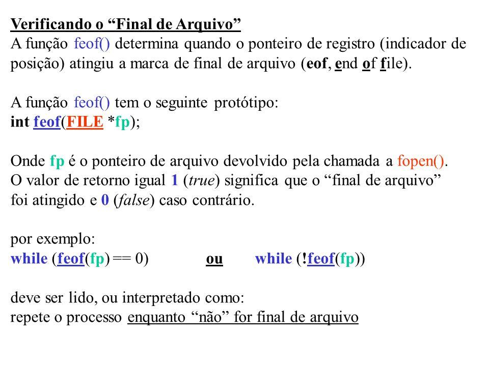 Verificando o Final de Arquivo A função feof() determina quando o ponteiro de registro (indicador de posição) atingiu a marca de final de arquivo (eof