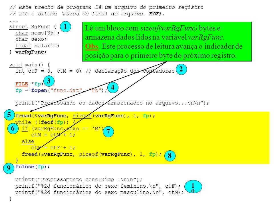 // Este trecho de programa lê um arquivo do primeiro registro // até o último (marca de final de arquivo- EOF).... struct RgFunc { char nome[35]; char