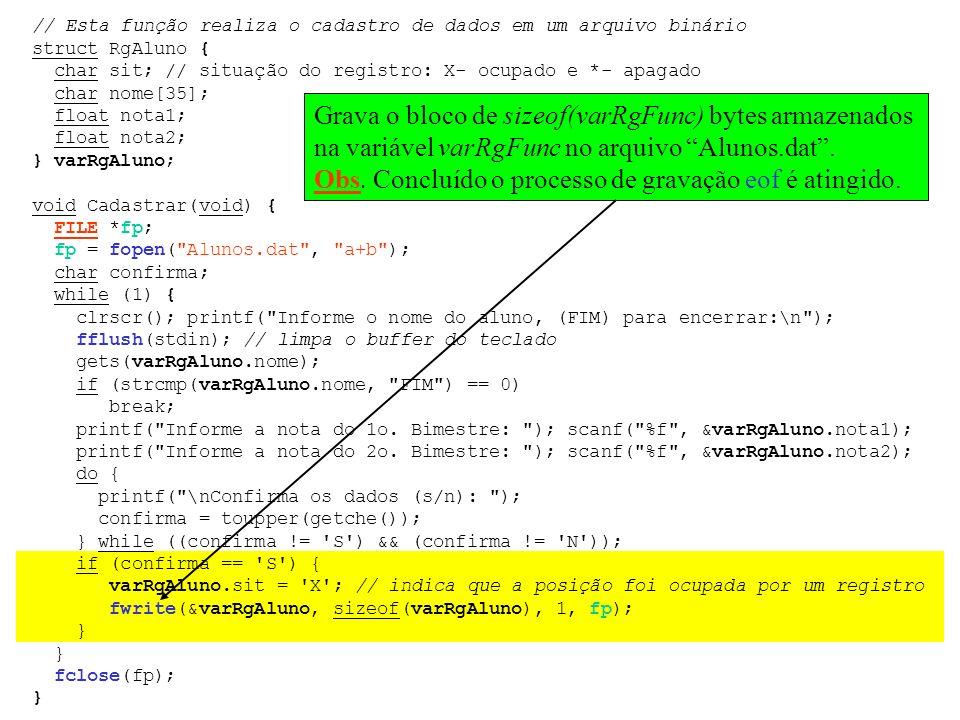 // Esta função realiza o cadastro de dados em um arquivo binário struct RgAluno { char sit; // situação do registro: X- ocupado e *- apagado char nome