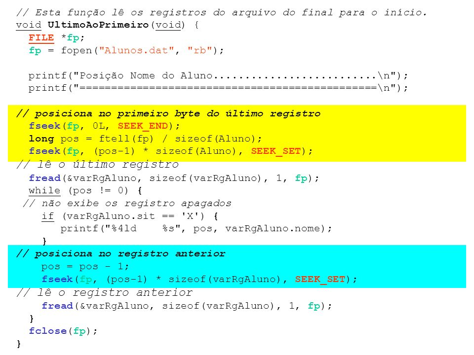 // Esta função lê os registros do arquivo do final para o início. void UltimoAoPrimeiro(void) { FILE *fp; fp = fopen(