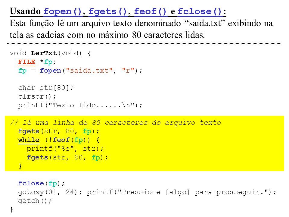 Usando fopen(), fgets(), feof() e fclose() : Esta função lê um arquivo texto denominado saida.txt exibindo na tela as cadeias com no máximo 80 caracte