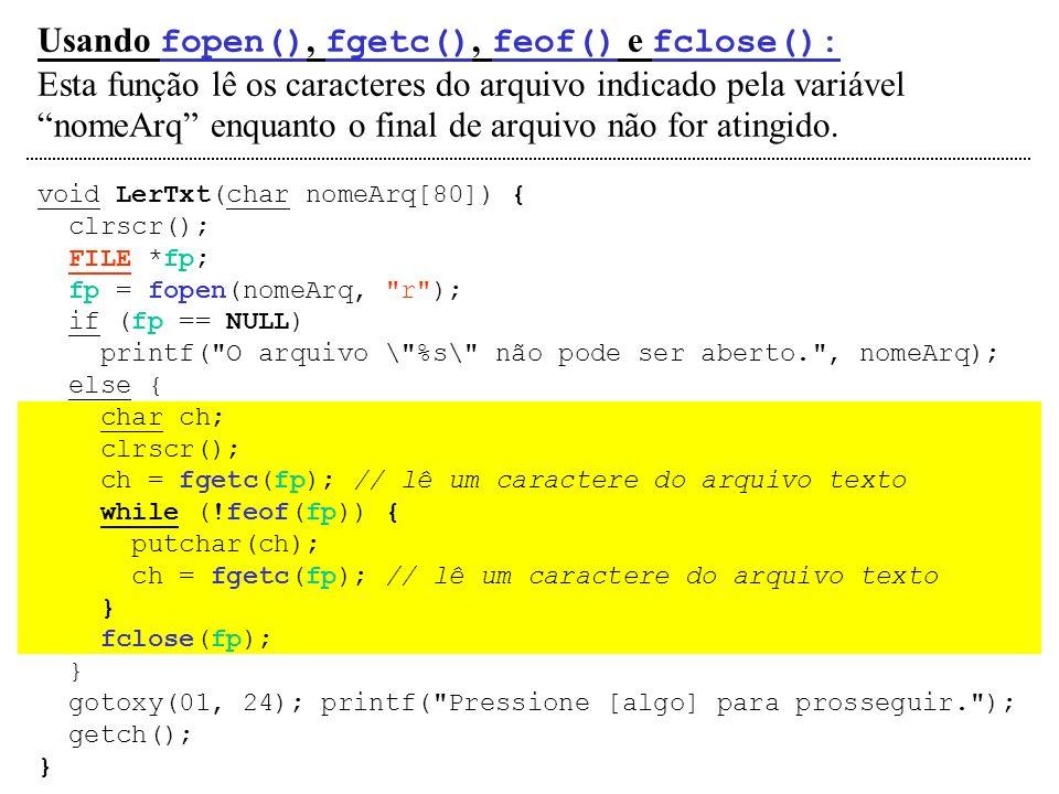 Usando fopen(), fgetc(), feof() e fclose(): Esta função lê os caracteres do arquivo indicado pela variável nomeArq enquanto o final de arquivo não for