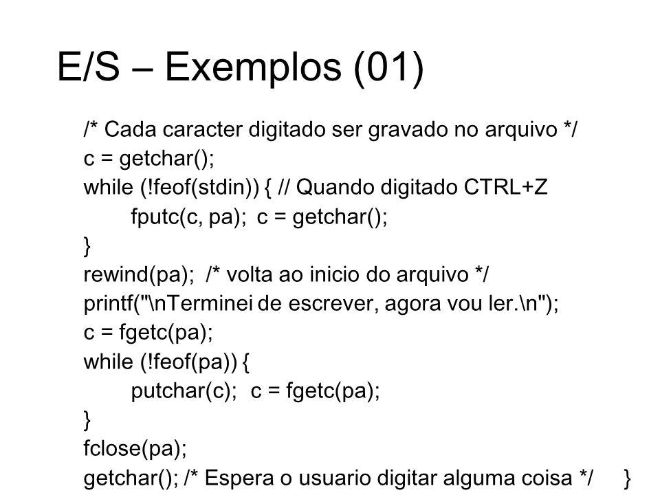 E/S – Exemplos (01) /* Cada caracter digitado ser gravado no arquivo */ c = getchar(); while (!feof(stdin)) { // Quando digitado CTRL+Z fputc(c, pa);