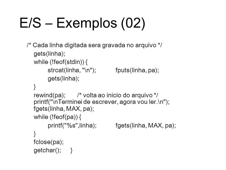 E/S – Exemplos (02) /* Cada linha digitada sera gravada no arquivo */ gets(linha); while (!feof(stdin)) { strcat(linha,