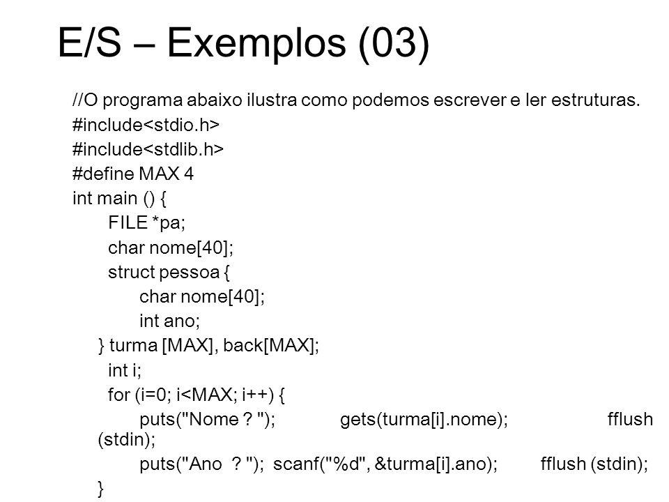 E/S – Exemplos (03) //O programa abaixo ilustra como podemos escrever e ler estruturas. #include #define MAX 4 int main () { FILE *pa; char nome[40];
