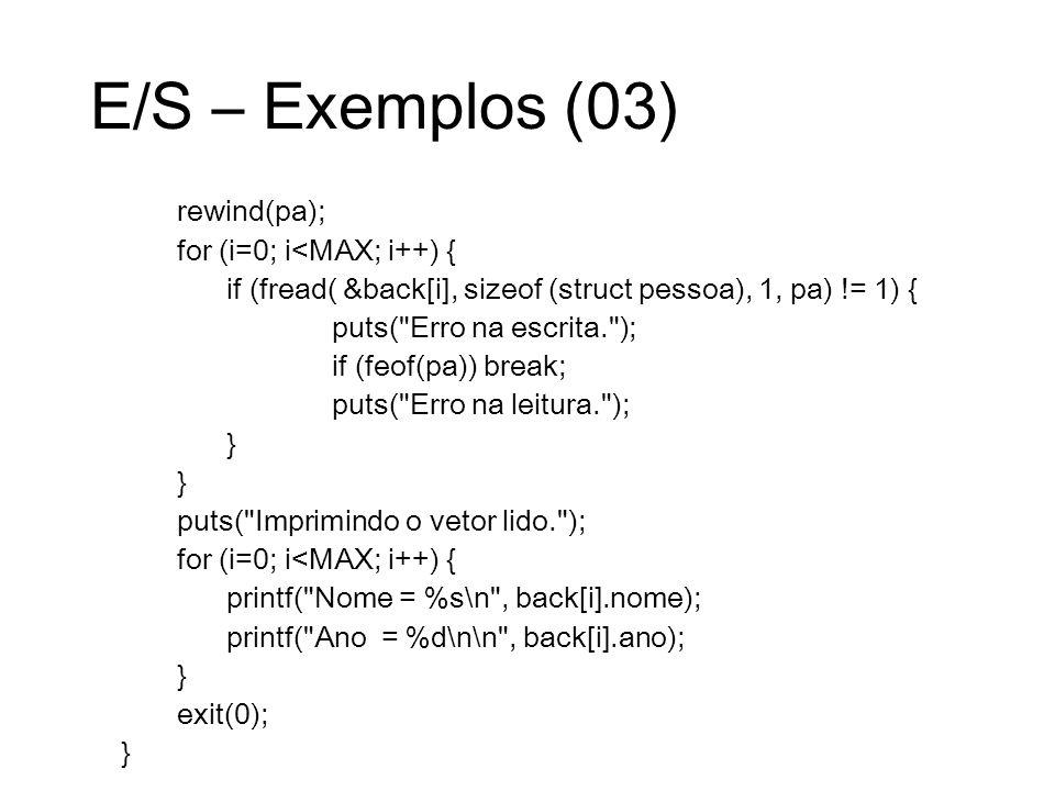 E/S – Exemplos (03) rewind(pa); for (i=0; i<MAX; i++) { if (fread( &back[i], sizeof (struct pessoa), 1, pa) != 1) { puts(