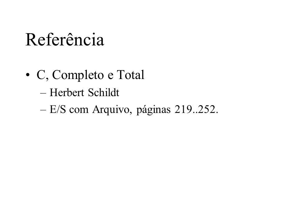 Referência C, Completo e Total –Herbert Schildt –E/S com Arquivo, páginas 219..252.