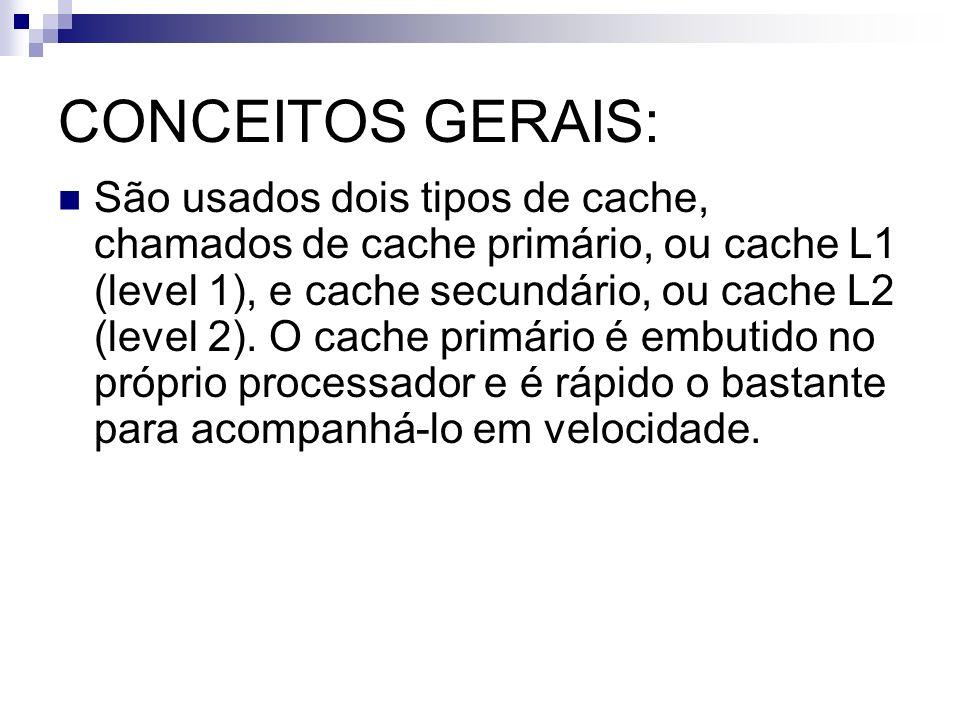 CONCEITOS GERAIS: São usados dois tipos de cache, chamados de cache primário, ou cache L1 (level 1), e cache secundário, ou cache L2 (level 2). O cach