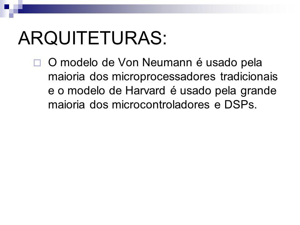 ARQUITETURAS: O modelo de Von Neumann é usado pela maioria dos microprocessadores tradicionais e o modelo de Harvard é usado pela grande maioria dos m