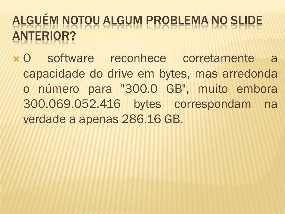 O software reconhece corretamente a capacidade do drive em bytes, mas arredonda o número para